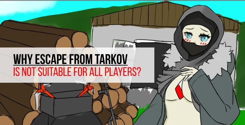 Why Escape from Tarkov is not suitable for all players?