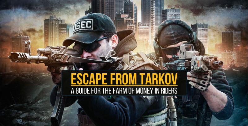 ESCAPE FROM TARKOV: A GUIDE FOR THE FARM OF MONEY IN RIDERS – The Latest Game Guide